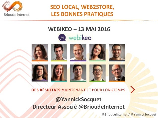 @BrioudeInternet/@YannickSocquet SEOLOCAL,WEB2STORE, LESBONNESPRATIQUES WEBIKEO–13MAI2016 @YannickSocquet ...