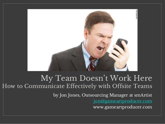 by Jon Jones, Outsourcing Manager at smArtist jon@gameartproducer.com www.gameartproducer.com My Team Doesn't Work Here Ho...