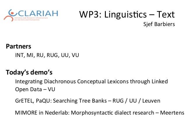 WP3:	Linguis,cs	–	Text	 Sjef	Barbiers		 Partners		 	INT,	MI,	RU,	RUG,	UU,	VU	 	 Today's	demo's	 	Integra,ng	Diachronous	Co...