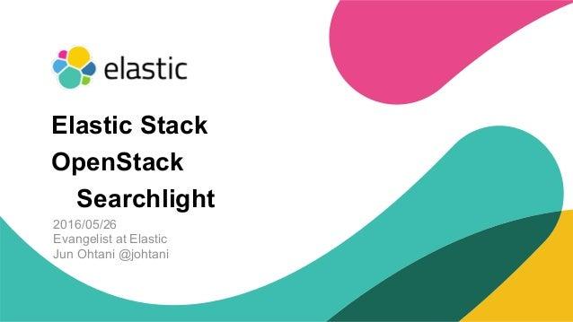 ‹#› 2016/05/26 Evangelist at Elastic Jun Ohtani @johtani Elastic Stackの紹介と OpenStackでの活用事例 (Searchlightなど)