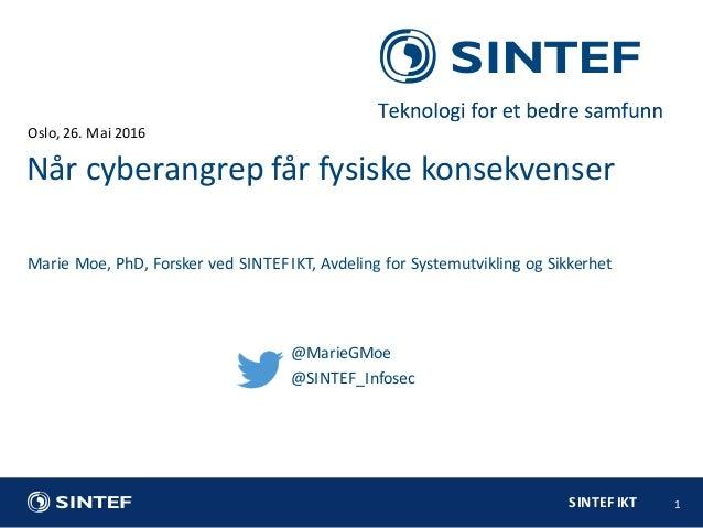 SINTEFIKT Oslo,26.Mai2016 1 MarieMoe,PhD,ForskervedSINTEFIKT,AvdelingforSystemutviklingogSikkerhet Nårcybe...