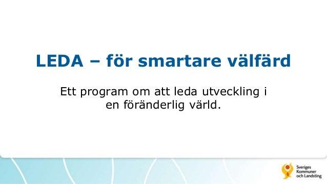 LEDA – för smartare välfärd Ett program om att leda utveckling i en föränderlig värld.