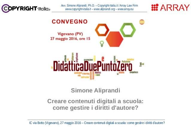 IC via Botto (Vigevano), 27 maggio 2016 – Creare contenuti digitali a scuola: come gestire i diritti d'autore? Avv. Simone...