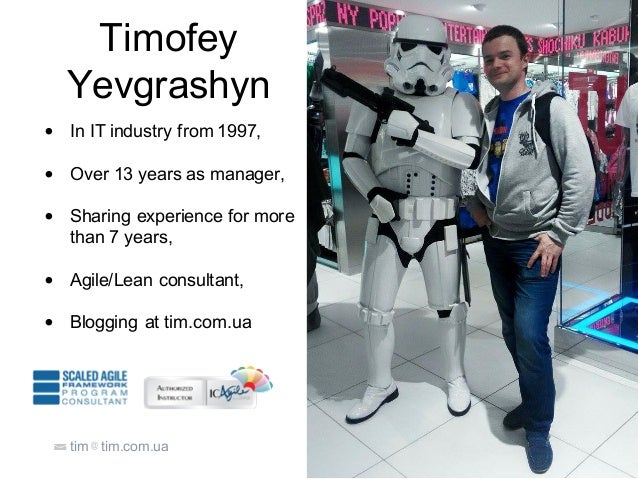 Timofey Yevgrashyn • In IT industry from 1997, • Over 13 years as manager, • Sharing experience for more than 7 years, • A...