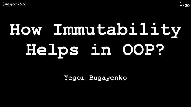 /20@yegor256 1 How Immutability Helps in OOP? Yegor Bugayenko