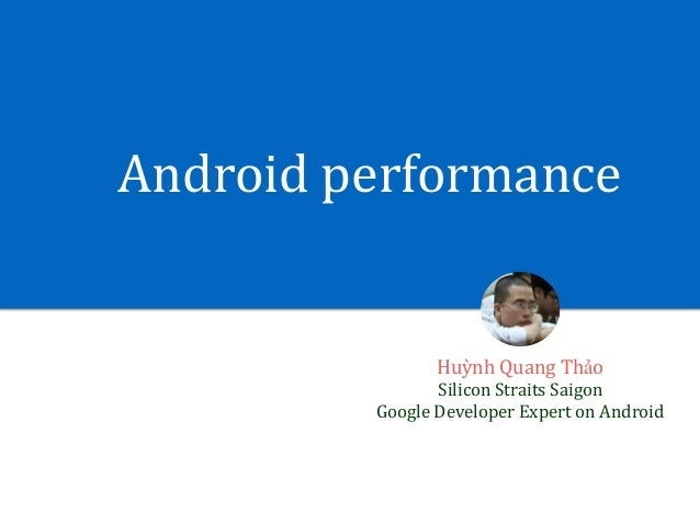 Androidperformance HuỳnhQuangThảo SiliconStraitsSaigon GoogleDeveloperExpertonAndroid