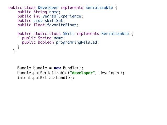 Tip1:implementparcelable SerializationisslowbecauseusingjavareKlection Parcelableisfasterwithlittleeffort...