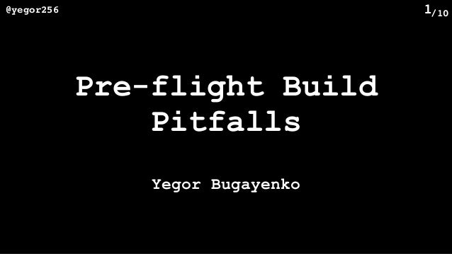 /10@yegor256 1 Pre-flight Build Pitfalls Yegor Bugayenko