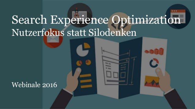 Search Experience Optimization Nutzerfokus statt Silodenken Webinale 2016