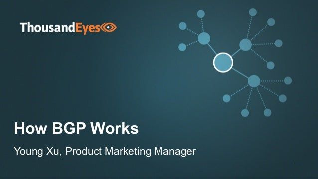 1© 2017 ThousandEyes Inc. All Rights Reserved. How BGP Works Young Xu, Product Marketing Manager