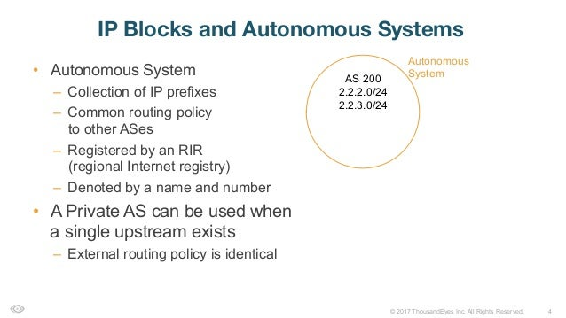 4© 2017 ThousandEyes Inc. All Rights Reserved. • Autonomous System – Collection of IP prefixes – Common routing policy ...