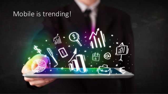 Mobile is trending!
