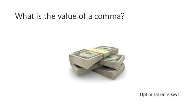 What is the value of a comma? Optimization is key!