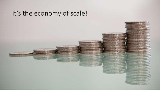 It's the economy of scale!