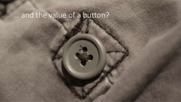 … and the value of a button?