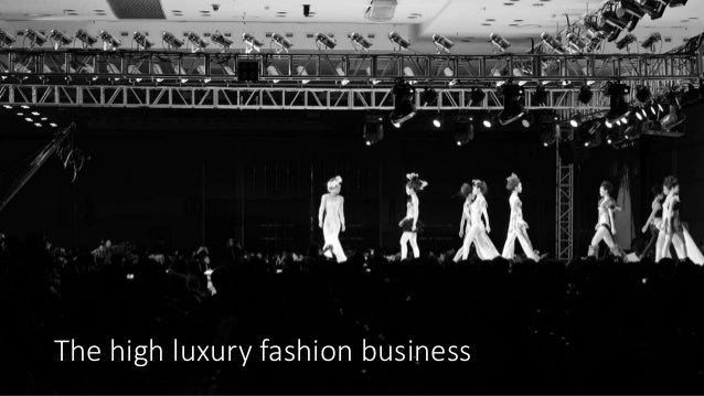 The high luxury fashion business