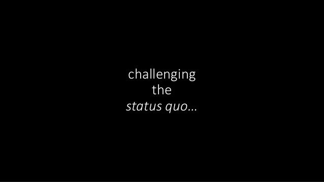 challenging the status quo…
