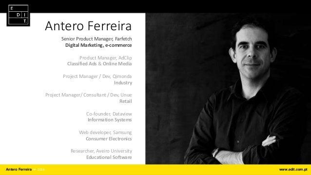 Antero Ferreira ⎯ 2016 www.edit.com.pt Antero Ferreira Senior Product Manager, Farfetch Digital Marketing, e-commerce Prod...
