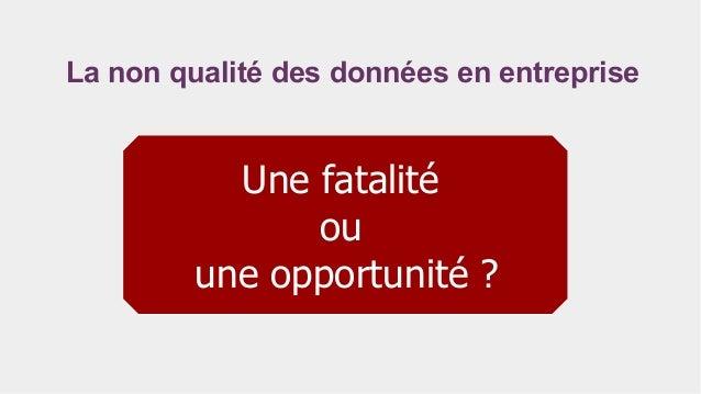 La non qualité des données en entreprise Une fatalité ou une opportunité ?