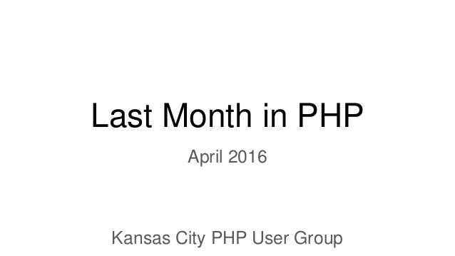 Last Month in PHP April 2016 Kansas City PHP User Group