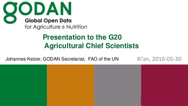 Presentation to the G20 Agricultural Chief Scientists Xi'an, 2016-05-30Johannes Keizer, GODAN Secretariat, FAO of the UN