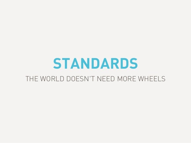 STANDARDS THE WORLD DOESN'T NEED MORE WHEELS