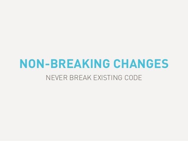 NON-BREAKING CHANGES NEVER BREAK EXISTING CODE