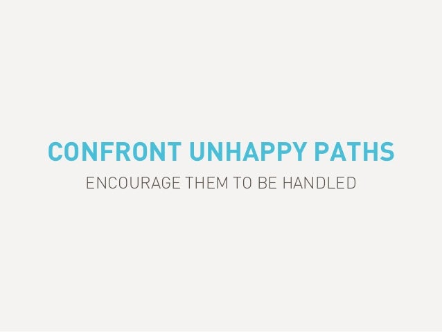 CONFRONT UNHAPPY PATHS ENCOURAGE THEM TO BE HANDLED