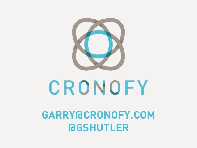 GARRY@CRONOFY.COM @GSHUTLER