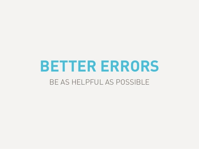 BETTER ERRORS BE AS HELPFUL AS POSSIBLE