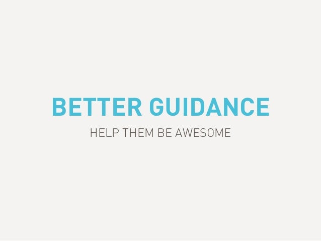 BETTER GUIDANCE HELP THEM BE AWESOME