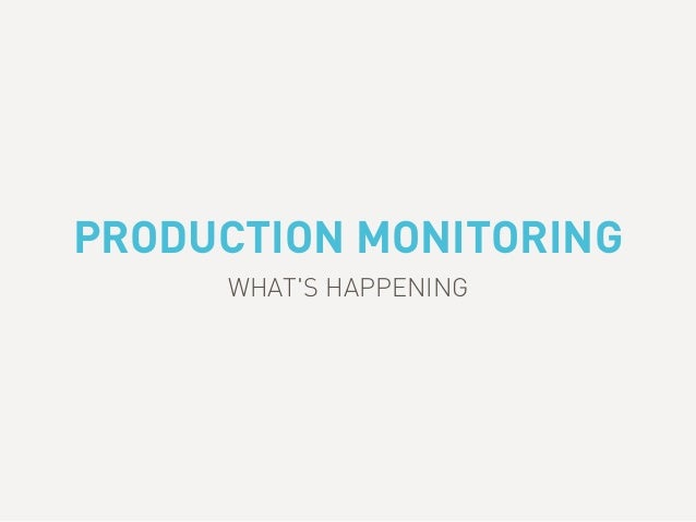 PRODUCTION MONITORING WHAT'S HAPPENING