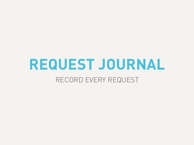 REQUEST JOURNAL RECORD EVERY REQUEST
