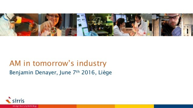 AM in tomorrow's industry Benjamin Denayer, June 7th 2016, Liège