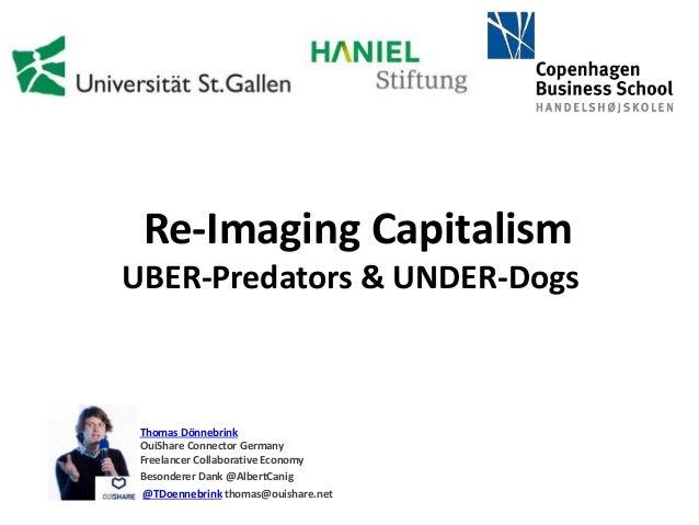Re-Imaging Capitalism UBER-Predators & UNDER-Dogs Thomas Dönnebrink OuiShare Connector Germany Freelancer Collaborative Ec...