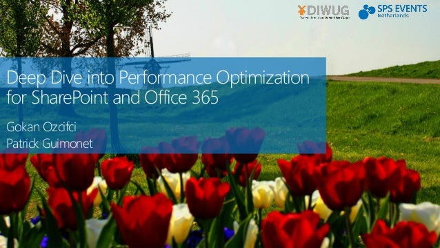 Deep Dive into Performance Optimization for SharePoint and Office 365 Gokan Ozcifci Patrick Guimonet