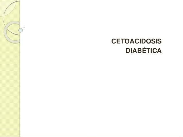 CONCEPTO  La CAD es una complicación aguda y severa de la DM que precisa tratamiento urgente  Se caracterizada por hiper...