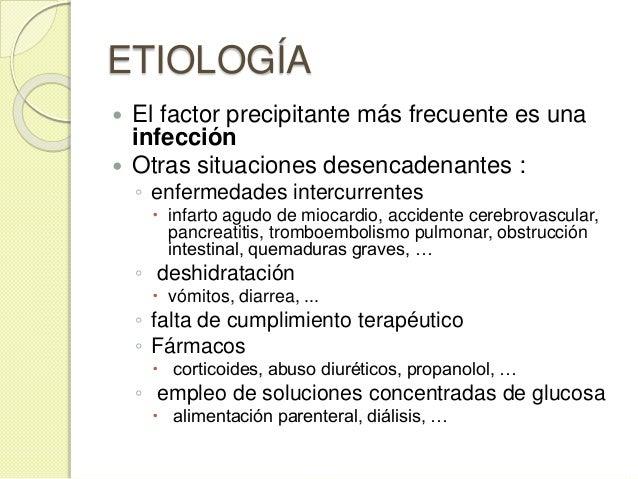 CLINICA  Acentuación de los síntomas cardinales de DM ◦ polidipsia, poliuria, …  signos de deshidratación importante  c...