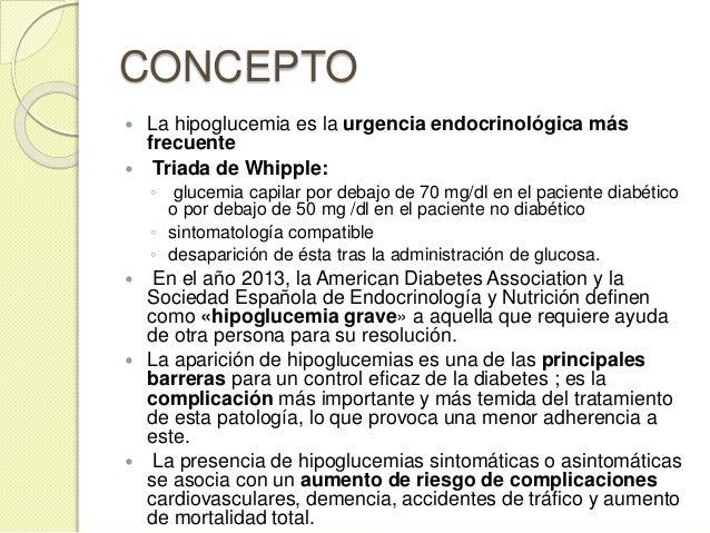 CONCEPTO  La hipoglucemia es la urgencia endocrinológica más frecuente  Triada de Whipple: ◦ glucemia capilar por debajo...