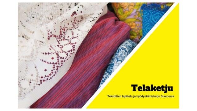 2 Telaketjun tavoitteena on yhteistyössä rakentaa tekstiilin hyödyntämisen kokonaiskonsepti, jossa mukana vahva kotimainen...