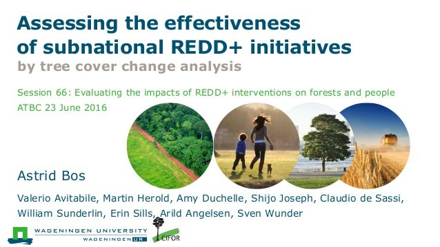 Session 66: Evaluating the impacts of REDD+ interventions on forests and people ATBC 23 June 2016 Astrid Bos Valerio Avita...
