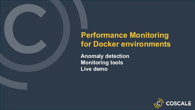 Performance Monitoring for Docker environments Anomaly detection Monitoring tools Live demo