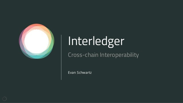 Interledger Evan Schwartz Cross-chain Interoperability