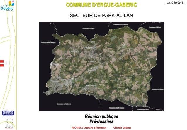 COMMUNE D'ERGUE-GABERIC Réunion publique Pré-dossiers SECTEUR DE PARK-AL-LAN 1 ARCHIPOLE Urbanisme et Architecture - Géoma...