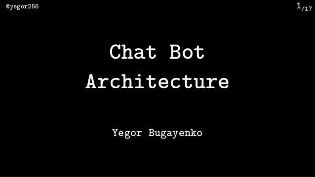 /17@yegor256 1 Chat Bot Architecture Yegor Bugayenko