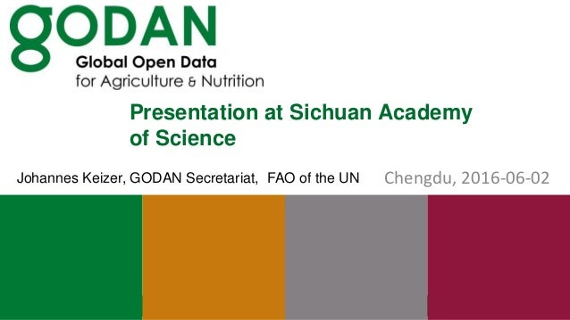 Presentation at Sichuan Academy of Science Chengdu, 2016-06-02Johannes Keizer, GODAN Secretariat, FAO of the UN