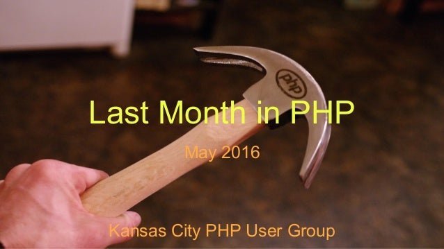 Last Month in PHP May 2016 Kansas City PHP User Group