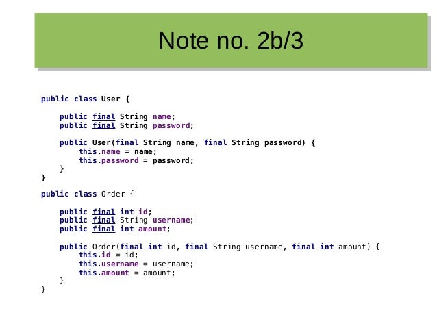 Note no. 2b/3Note no. 2b/3 public class User { public final String name; public final String password; public User(final S...