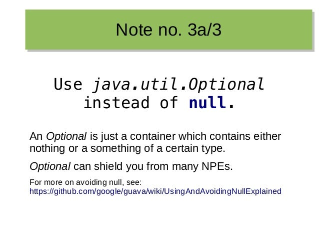 Note no. 3a/3Note no. 3a/3 Use java.util.Optional instead of null. An Optional is just a container which contains either n...