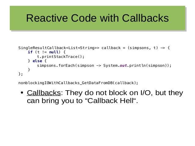 Reactive Code with CallbacksReactive Code with Callbacks SingleResultCallback<List<String>> callback = (simpsons, t) -> { ...